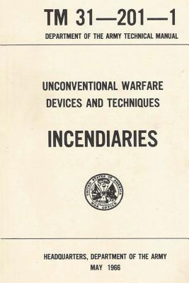 U.S. Army Special Forces Guide to Unconventional Warfare: Devices and Techniques for Incendiaries - Army, Department Of the