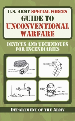 U.S. Army Special Forces Guide to Unconventional Warfare: Devices and Techniques for Incendiaries - Department of the Army