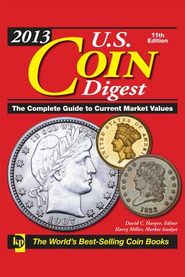 U.S. Coin Digest 2013: The Complete Guide to Current Market Values - Harper, David C. (Editor), and Miller, Harry