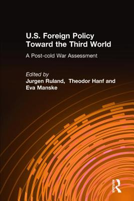 U.S. Foreign Policy Toward the Third World: A Post-Cold War Assessment - Ruland, Jurgen