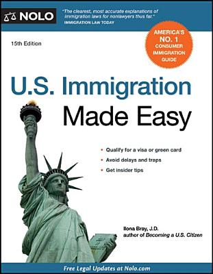 U.S. Immigration Made Easy - Bray, Ilona, Attorney, J.D.