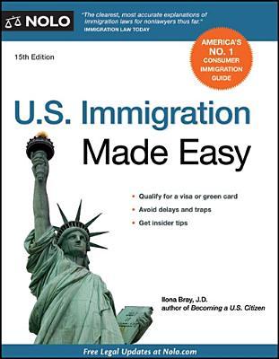 U.S. Immigration Made Easy - Bray, Ilona, Attorney, J.D.