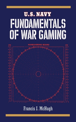 U.S. Navy Fundamentals of War Gaming - McHugh, Francis J