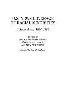 U.S. News Coverage of Racial Minorities: A Sourcebook, 1934-1996 - Keever, Beverly Ann Deepe (Editor), and Weston, Mary (Editor), and Martindale, Carolyn (Editor)