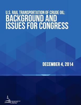 U.S. Rail Transportation of Crude Oil: Background and Issues for Congress - Congressional Research Service