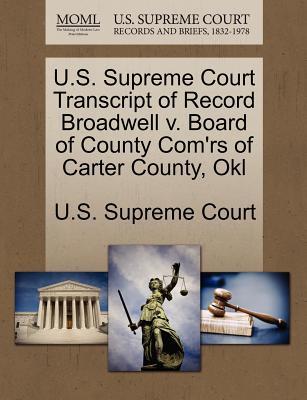U.S. Supreme Court Transcript of Record Broadwell V. Board of County Com'rs of Carter County, Okl - U S Supreme Court (Creator)