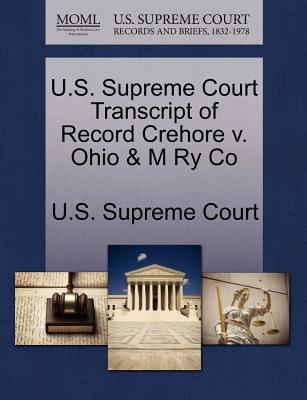 U.S. Supreme Court Transcript of Record Crehore V. Ohio & M Ry Co - U S Supreme Court (Creator)