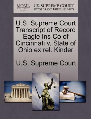 U.S. Supreme Court Transcript of Record Eagle Ins Co of Cincinnati V. State of Ohio Ex Rel. Kinder - U S Supreme Court (Creator)