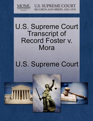 U.S. Supreme Court Transcript of Record Foster V. Mora - U S Supreme Court (Creator)