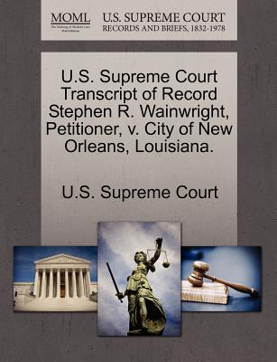 U.S. Supreme Court Transcript of Record Stephen R. Wainwright, Petitioner, V. City of New Orleans, Louisiana. - U S Supreme Court (Creator)