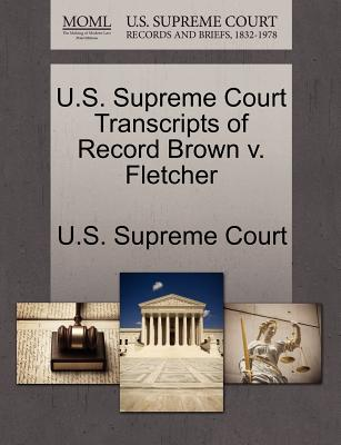 U.S. Supreme Court Transcripts of Record Brown V. Fletcher - U S Supreme Court (Creator)