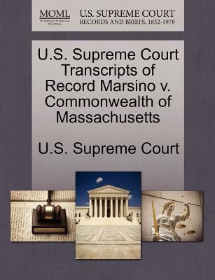 U.S. Supreme Court Transcripts of Record Marsino V. Commonwealth of Massachusetts - U S Supreme Court (Creator)