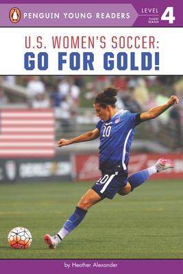 U.S. Women's Soccer: Go for Gold! - Alexander, Heather