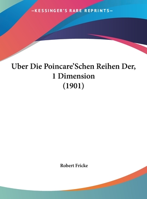 Uber Die Poincare'schen Reihen Der, 1 Dimension (1901) - Fricke, Robert, Dr.