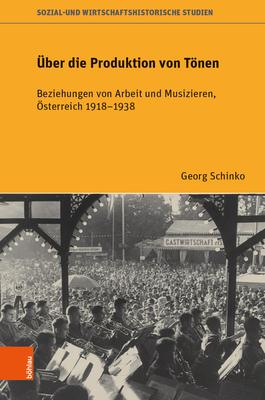 Uber Die Produktion Von Tonen: Beziehungen Von Arbeit Und Musizieren, Osterreich 1918-1938 - Schinko, Georg
