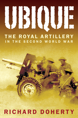 Ubique: The Royal Artillery in the Second World War - Doherty, Richard