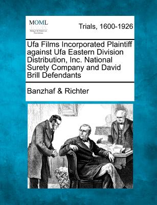 Ufa Films Incorporated Plaintiff Against Ufa Eastern Division Distribution, Inc. National Surety Company and David Brill Defendants - Richter, Banzhaf &