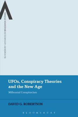 UFOs, Conspiracy Theories and the New Age: Millennial Conspiracism - Robertson, David G