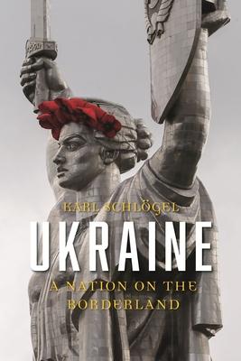 Ukraine: A Nation on the Borderland - Schlogel, Karl