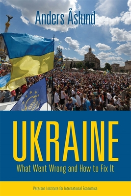 Ukraine - What Went Wrong and How to Fix It - Aslund, Anders