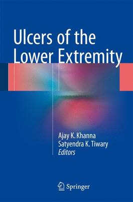 Ulcers of the Lower Extremity - Khanna, Ajay K (Editor), and Tiwary, Satyendra K (Editor)