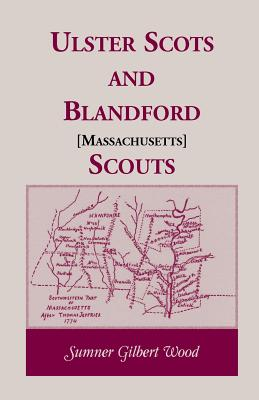 Ulster Scots and Blandford [Massachusetts] Scouts - Wood, Sumner Gilbert