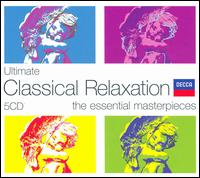 Ultimate Classical Relaxation: The Essential Masterpieces - Alastair Ross (organ); Alfred Boskovsky (clarinet); Alfred Prinz (clarinet); Alicia de Larrocha (piano);...