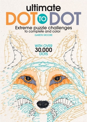 Ultimate Dot to Dot: Extreme Puzzle Challenge - Moore, Gareth, Dr.