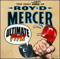 Ultimate Fits! The Very Worst of Roy D. Mercer - Roy D. Mercer