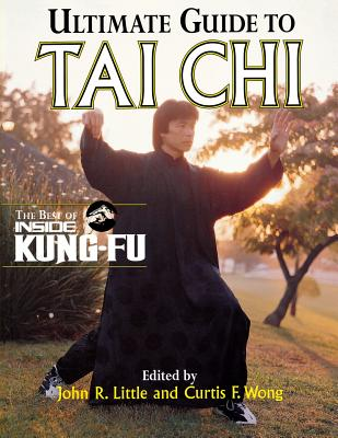 Ultimate Guide to Tai Chi - Little John, and Wong Curtis, and Little, John R (Editor)