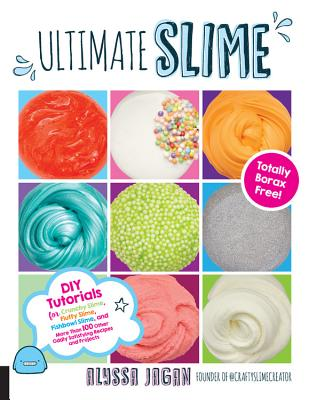 Ultimate Slime: DIY Tutorials for Crunchy Slime, Fluffy Slime, Fishbowl Slime, and More Than 100 Other Oddly Satisfying Recipes and Projects--Totally Borax Free! - Jagan, Alyssa