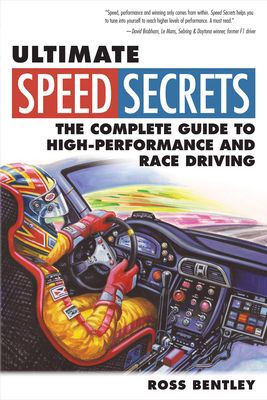 Ultimate Speed Secrets: The Complete Guide to High-Performance and Race Driving - Bentley, Ross