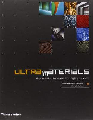 Ultra Materials: How Materials Innovation Is Changing the World - Beylerian, George M