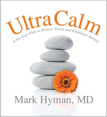 Ultracalm: A 6-Step Plan to Reduce Stress and Eliminate Anxiety - Hyman, Mark, and Hyman MD, Mark