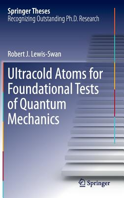 Ultracold Atoms for Foundational Tests of Quantum Mechanics 2016 - Lewis-Swan, Robert J.