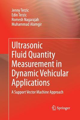 Ultrasonic Fluid Quantity Measurement in Dynamic Vehicular Applications: A Support Vector Machine Approach - Terzic, Jenny, and Terzic, Edin, and Nagarajah, Romesh