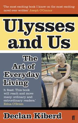 Ulysses and Us: The Art of Everyday Living - Kiberd, Declan