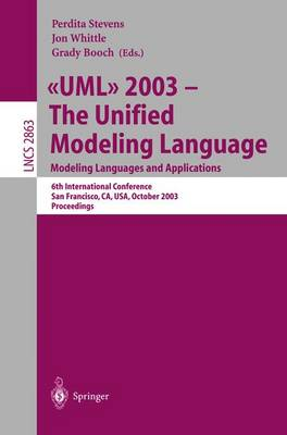 UML 2003 -- The Unified Modeling Language, Modeling Languages and Applications: 6th International Conference San Francisco, CA, USA, October 20-24, 2003, Proceedings - Stevens, Perdita (Editor), and Whittle, Jon (Editor), and Booch, Grady (Editor)