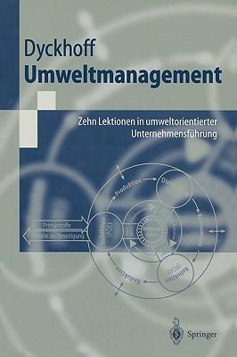 Umweltmanagement: Zehn Lektionen in Umweltorientierter Unternehmensfuhrung - Dyckhoff, Harald, and Lohmann, D, and Schmid, U