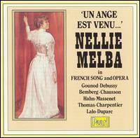 Un ange est venu: Nellie Melba in French Song and Opera - Ada Sassoli (harp); Charles Gilbert (baritone); Harold Craxton (piano); Hermann Bemberg (piano); John Lemmoné (flute); Nellie Melba (piano); Nellie Melba (soprano)
