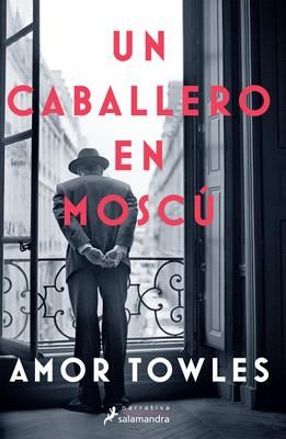 Un Caballero En Moscu / A Gentleman in Moscow - Towles, Amor