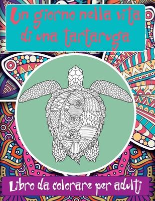 Un giorno nella vita di una tartaruga - Libro da colorare per adulti - Rossetti, Anna
