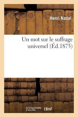 Un Mot Sur Le Suffrage Universel - Nadal, Henri
