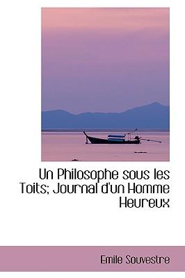 Un Philosophe Sous Les Toits; Journal D'Un Homme Heureux - Souvestre, Emile