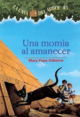 Una Momia al Amanecer - Osborne, Mary Pope, and Brovelli, Marcela (Translated by)