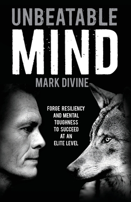 Unbeatable Mind: Forge Resiliency and Mental Toughness to Succeed at an Elite Level - Divine, Mark