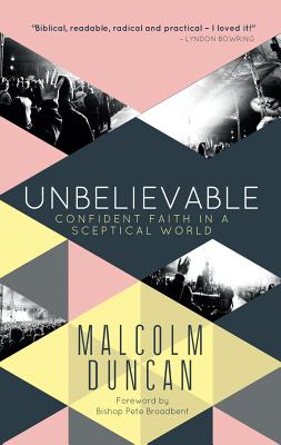 Unbelievable: Confident faith in a sceptical world - Duncan, Malcolm