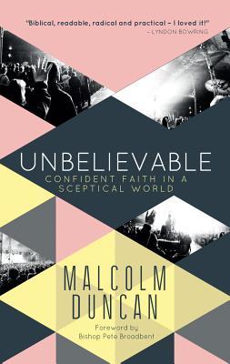 Unbelievable: Confident Faith in a Sceptical World - Duncan, Malcolm