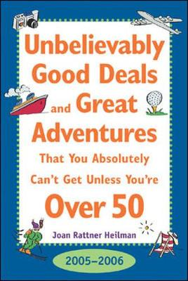 Unbelievably Good Deals and Great Adventures That You Absolutely Can't Get Unless You're Over 50 - Heilman, Joan Rattner