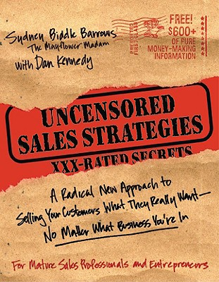 Uncensored Sales Strategies: A Radical New Approach to Selling Your Customers What They Really Want--No Matter What Business You're in - Biddle Barrows, Sydney, and Kennedy, Dan S